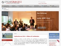 Home | OptionForum 2012 - Convegno Nazionale sulle Opzioni - opzioni su azioni - call - put - forex - option trader - corso - trading - trading in - on line - guadagnare con le - Investire borsa - Volatilità - Piattaforme trading - Futures - Implied volatility - Volatility - Option selling - Covered Call Writing - Vertical Spread - Straddle - Strangle - Condor - Delta - Hedging - Copertura con le opzioni - Naked options